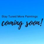 Stay tuned - More paintings coming soon